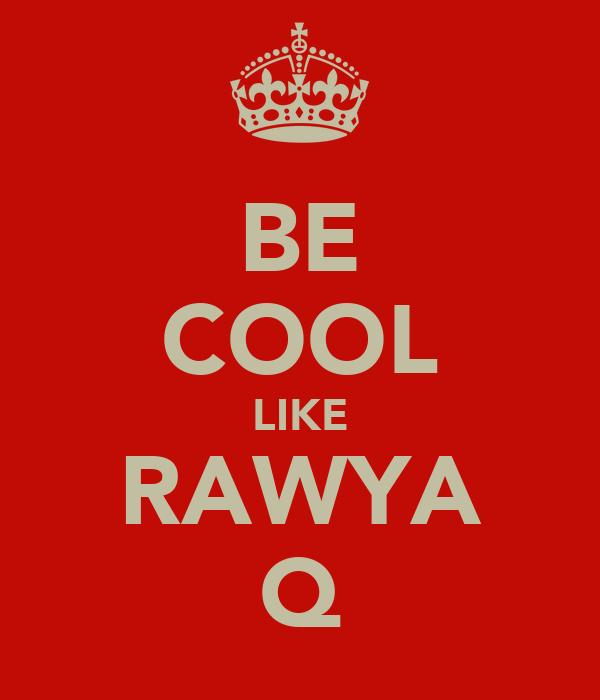 BE COOL LIKE RAWYA Q