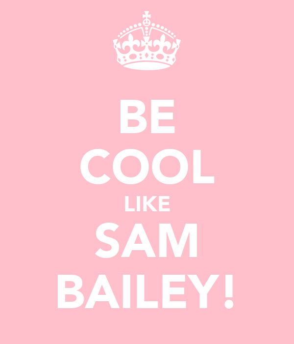 BE COOL LIKE SAM BAILEY!
