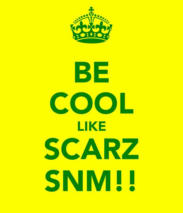 BE COOL LIKE SCARZ SNM!!