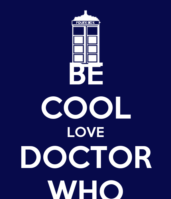 BE COOL LOVE DOCTOR WHO