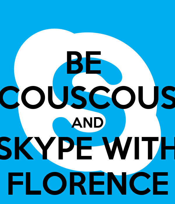 BE  COUSCOUS AND SKYPE WITH FLORENCE