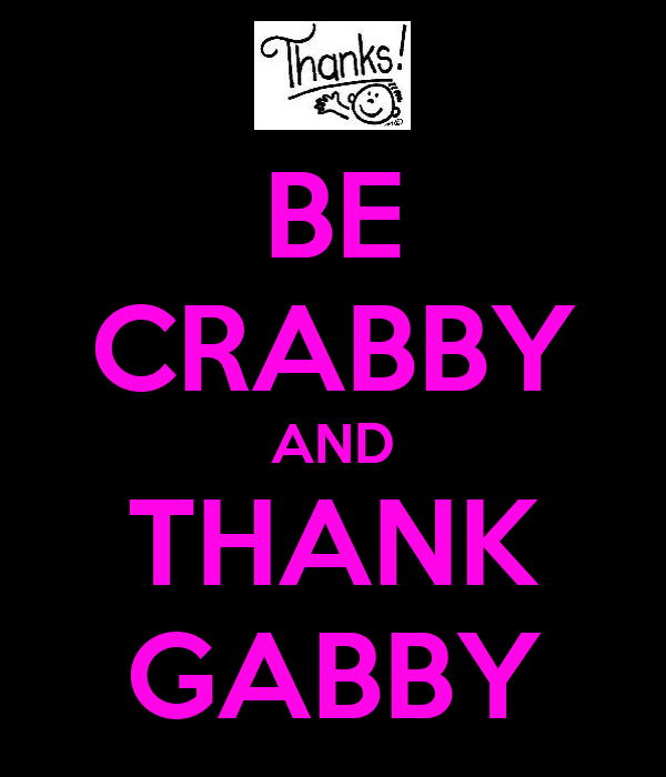 BE CRABBY AND THANK GABBY