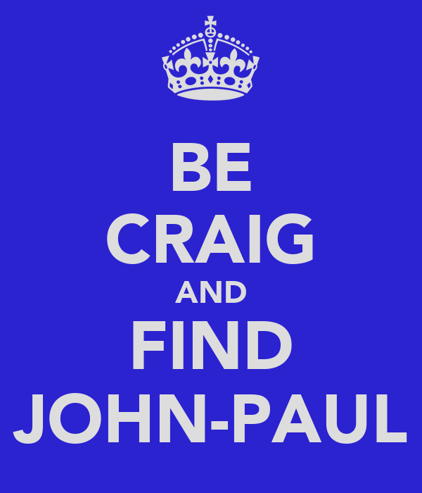 BE CRAIG AND FIND JOHN-PAUL