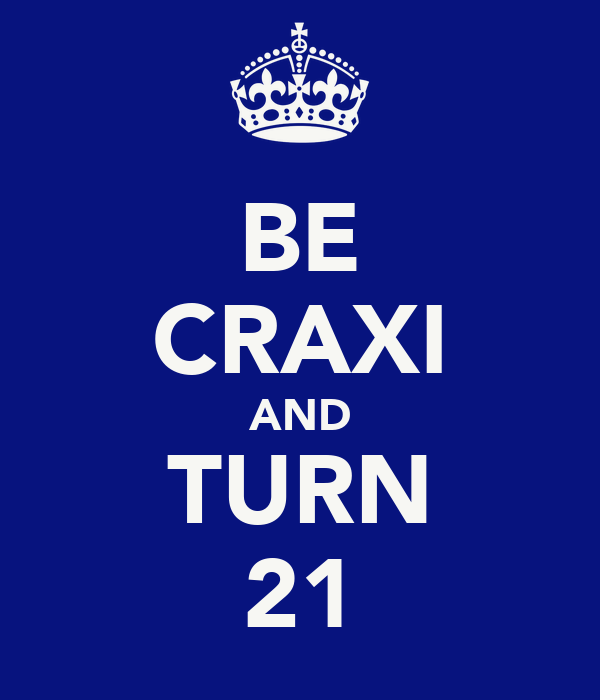 BE CRAXI AND TURN 21