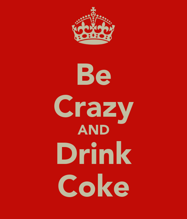 Be Crazy AND Drink Coke