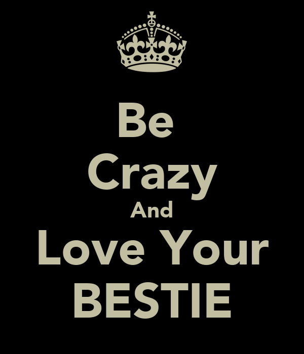 Be  Crazy And Love Your BESTIE