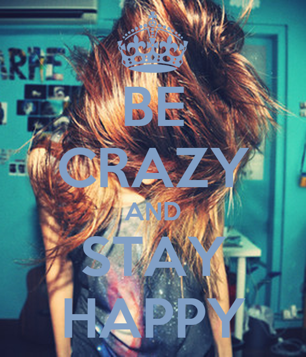 BE CRAZY AND STAY HAPPY