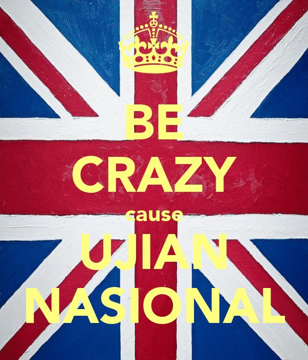 BE CRAZY cause UJIAN NASIONAL