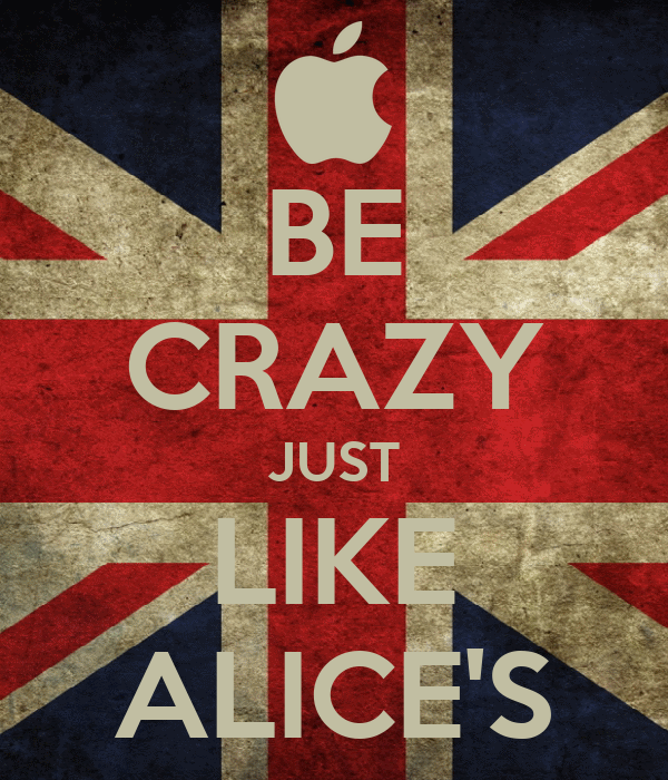 BE CRAZY JUST LIKE ALICE'S