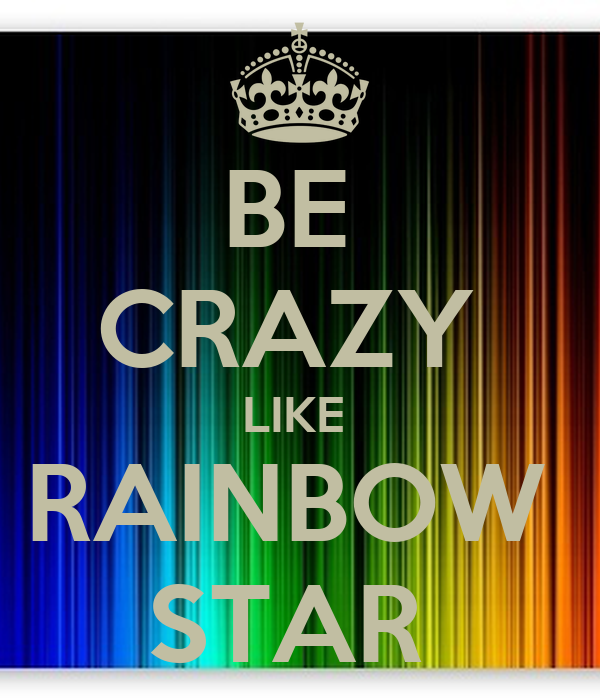BE  CRAZY  LIKE  RAINBOW  STAR