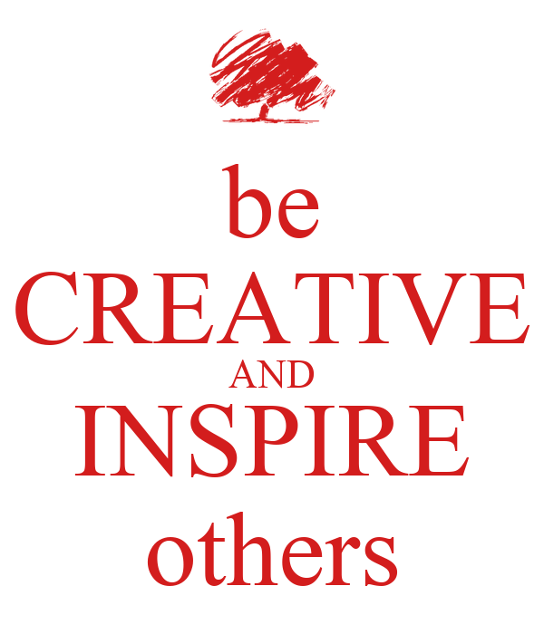 be CREATIVE AND INSPIRE others