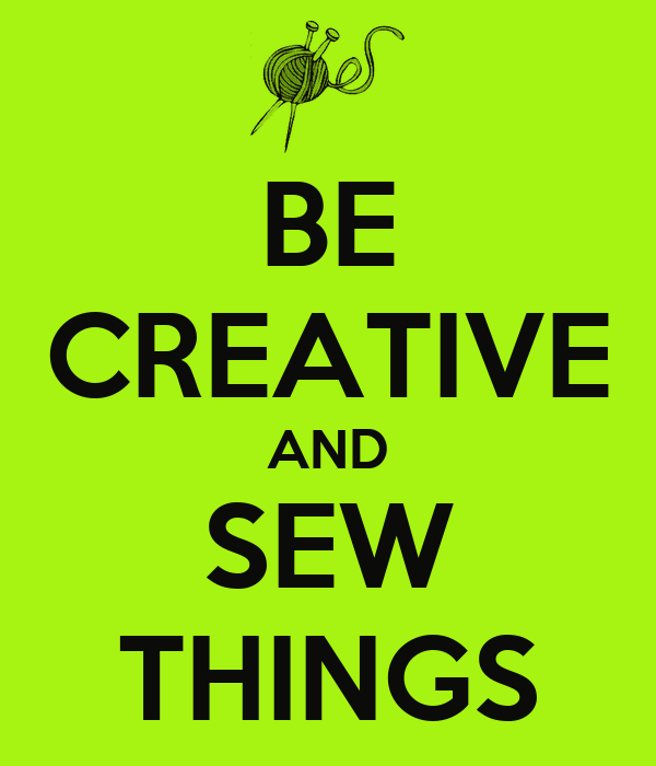 BE CREATIVE AND SEW THINGS