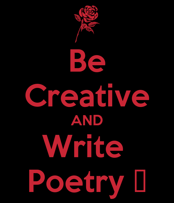 Be Creative AND Write  Poetry ♥