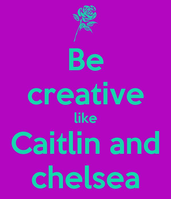 Be creative like Caitlin and chelsea