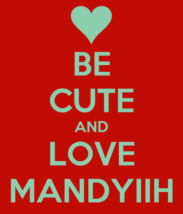BE CUTE AND LOVE MANDYIIH