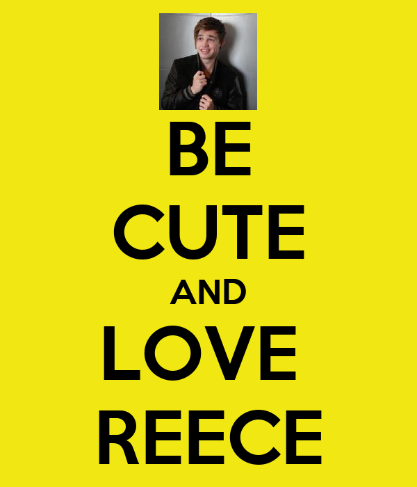 BE CUTE AND LOVE  REECE