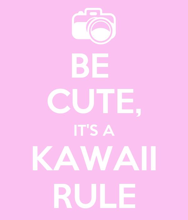 BE  CUTE, IT'S A KAWAII RULE