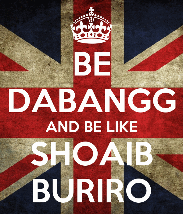BE DABANGG AND BE LIKE SHOAIB BURIRO