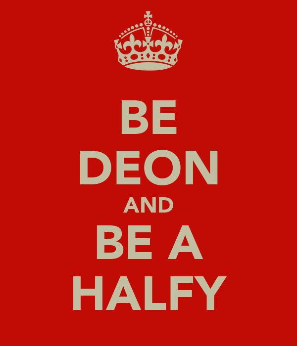 BE DEON AND BE A HALFY