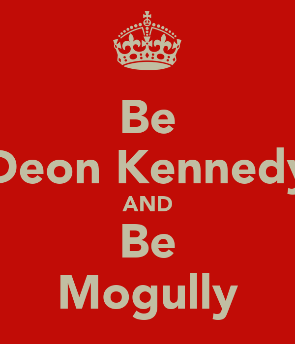 Be Deon Kennedy AND Be Mogully