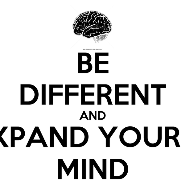 BE DIFFERENT AND XPAND YOUR   MIND
