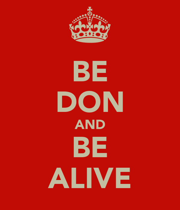 BE DON AND BE ALIVE