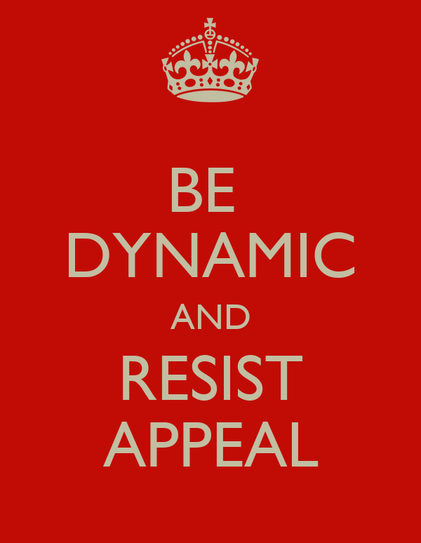 BE  DYNAMIC AND RESIST APPEAL