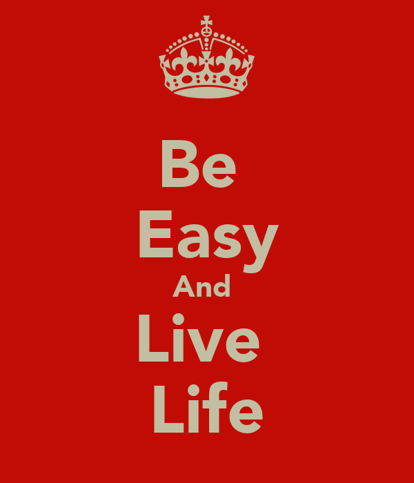 Be  Easy And  Live  Life