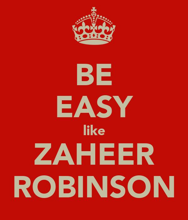 BE EASY like ZAHEER ROBINSON