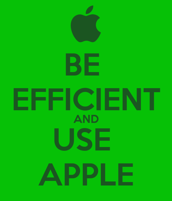 BE  EFFICIENT AND USE  APPLE