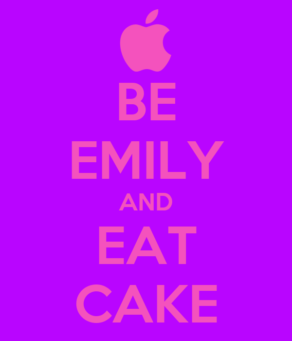 BE EMILY AND EAT CAKE