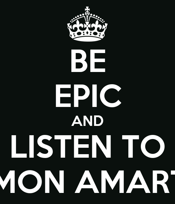 BE EPIC AND LISTEN TO AMON AMARTH