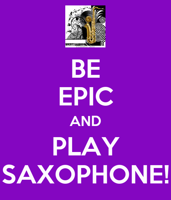 BE EPIC AND PLAY SAXOPHONE!