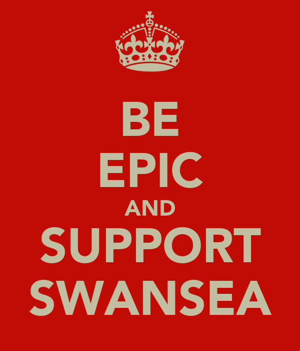 BE EPIC AND SUPPORT SWANSEA