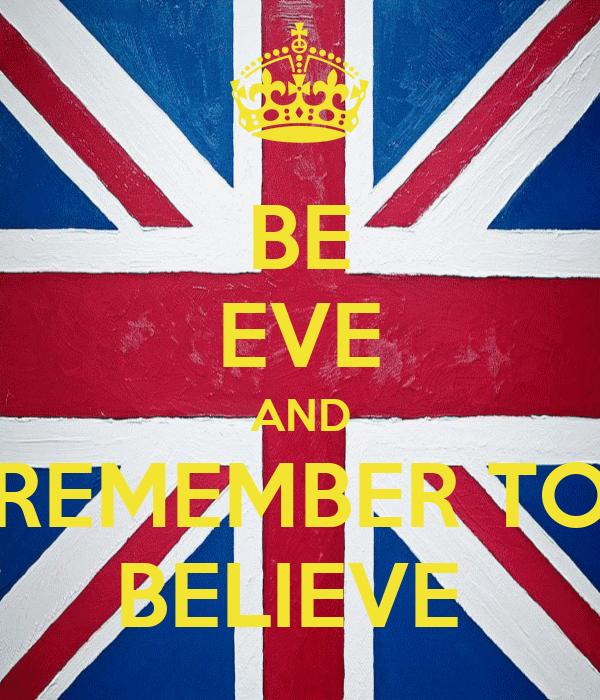 BE EVE AND REMEMBER TO BELIEVE