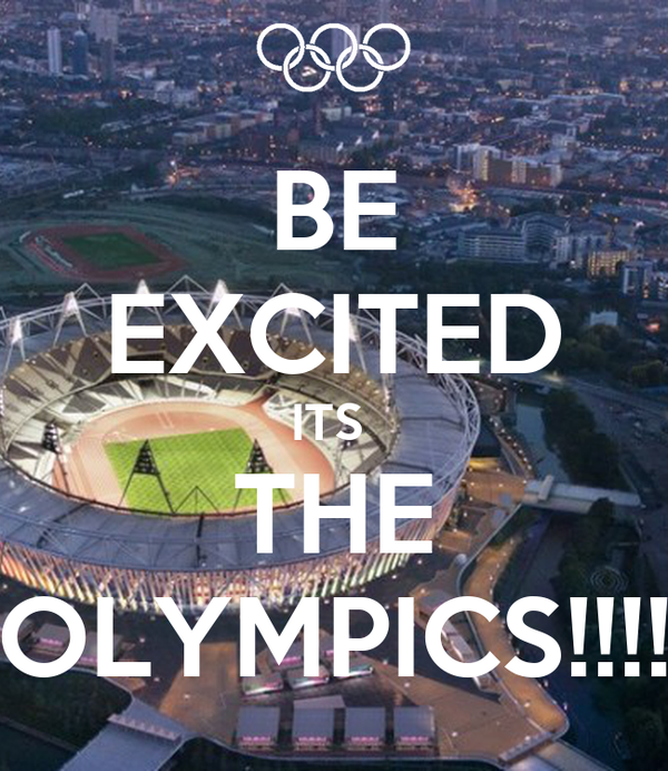 BE EXCITED ITS  THE OLYMPICS!!!!