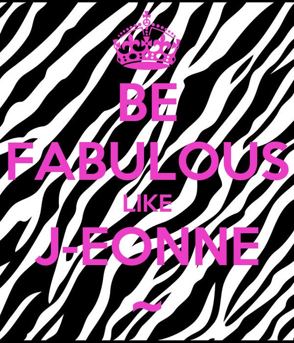 BE FABULOUS LIKE J-EONNE ~