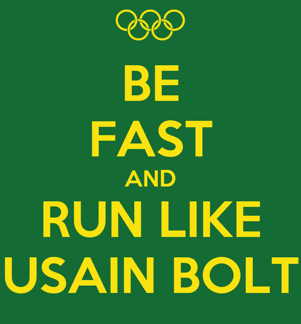 BE FAST AND RUN LIKE USAIN BOLT