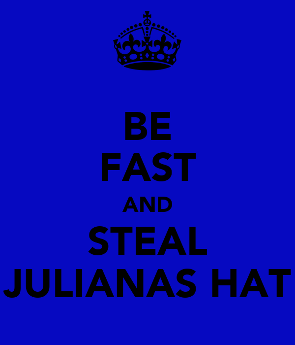 BE FAST AND STEAL JULIANAS HAT