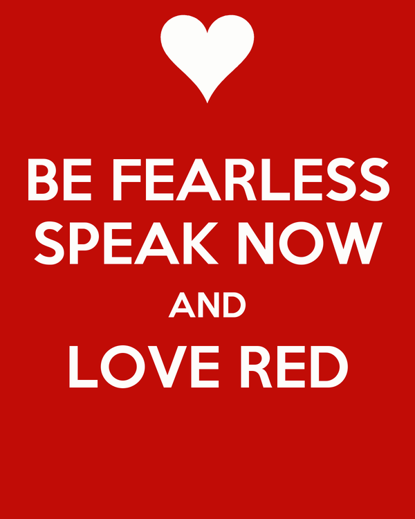 BE FEARLESS SPEAK NOW AND LOVE RED