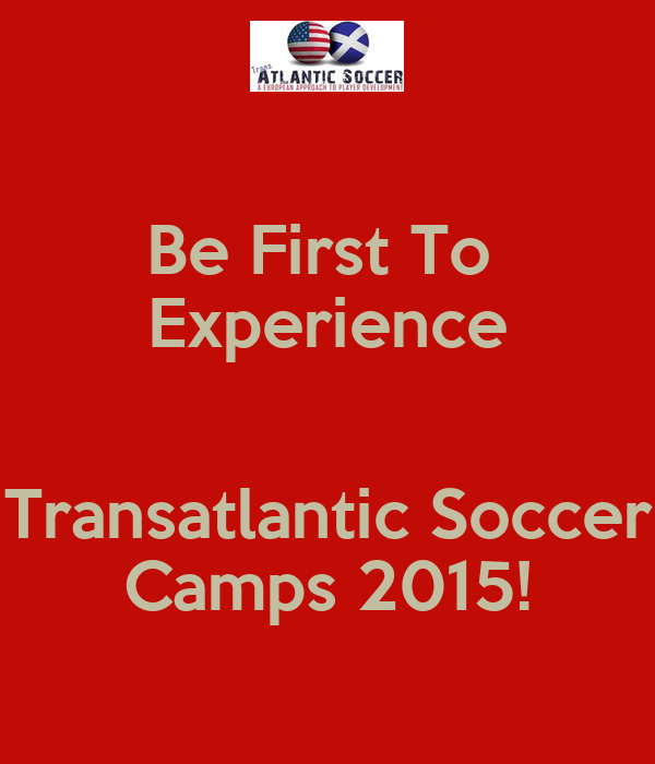 Be First To  Experience  Transatlantic Soccer Camps 2015!
