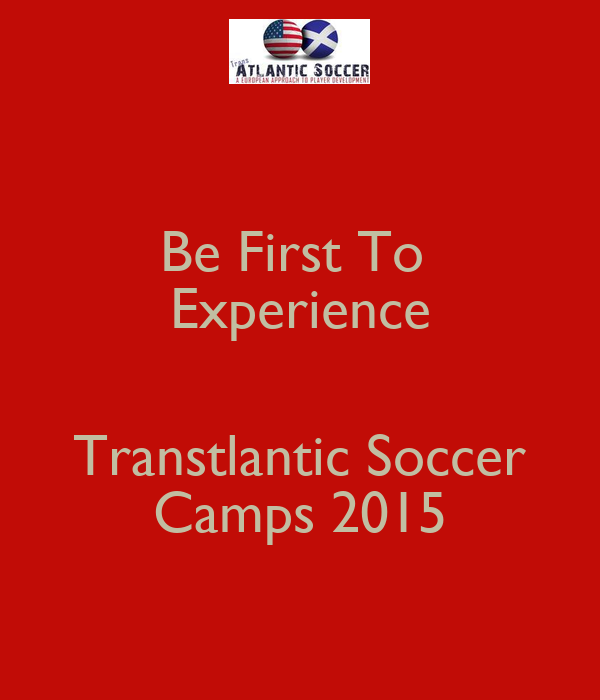 Be First To  Experience  Transtlantic Soccer          Camps 2015