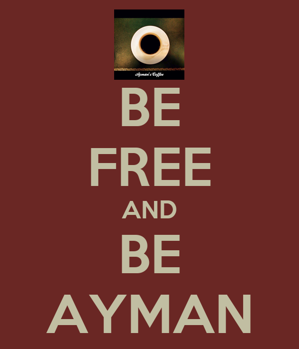 BE FREE AND BE AYMAN
