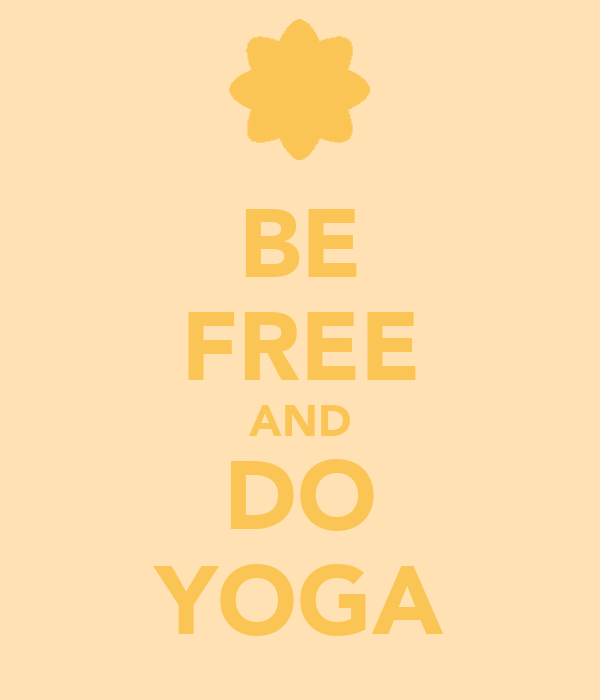 BE FREE AND DO YOGA