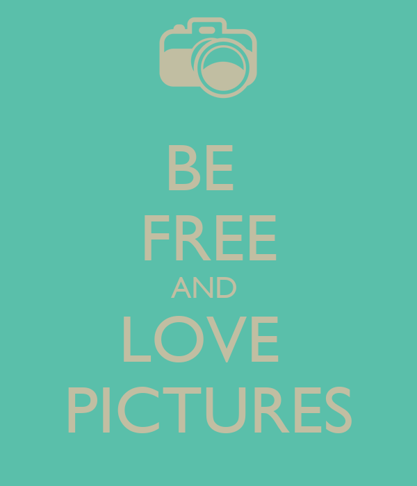 BE  FREE AND  LOVE  PICTURES