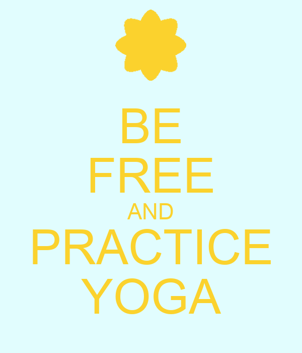 BE FREE AND PRACTICE YOGA