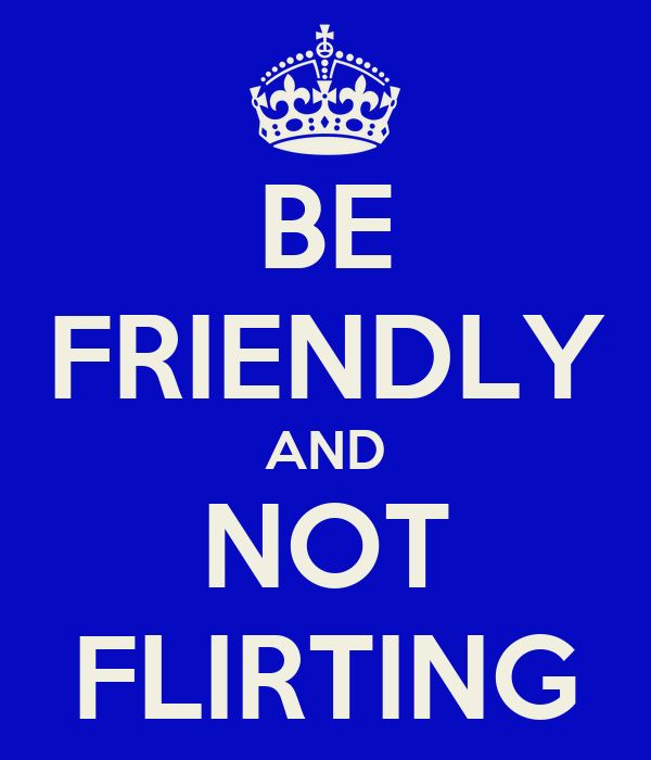 friendliness and flirting Flirting signals are hard to catch, but we're here to help you to read between the lines here are clear signs a woman is flirting with you in other words.