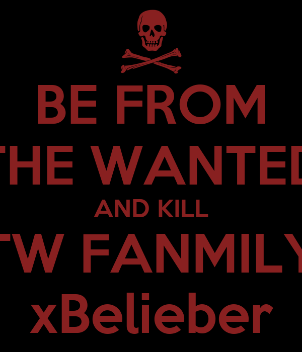 BE FROM THE WANTED AND KILL TW FANMILY xBelieber