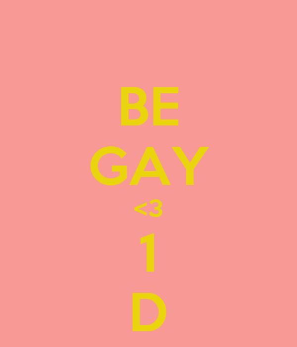 BE GAY <3 1 D