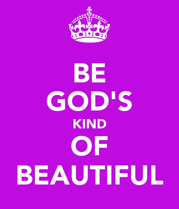BE GOD'S KIND OF BEAUTIFUL